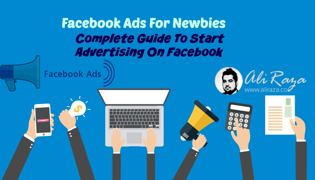 Facebook Ads For Newbies – A Complete Guide to Start Advertising on Facebook