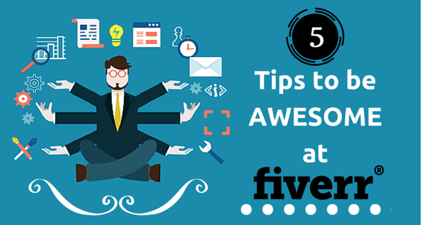 5 Quick Tips to be AWESOME at Fiverr as a Seller