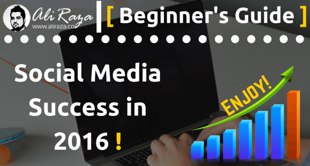 beginners guide to social media success in 2016