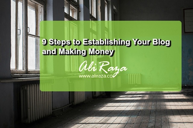 9 Steps to Establishing Your Blog and Making Money