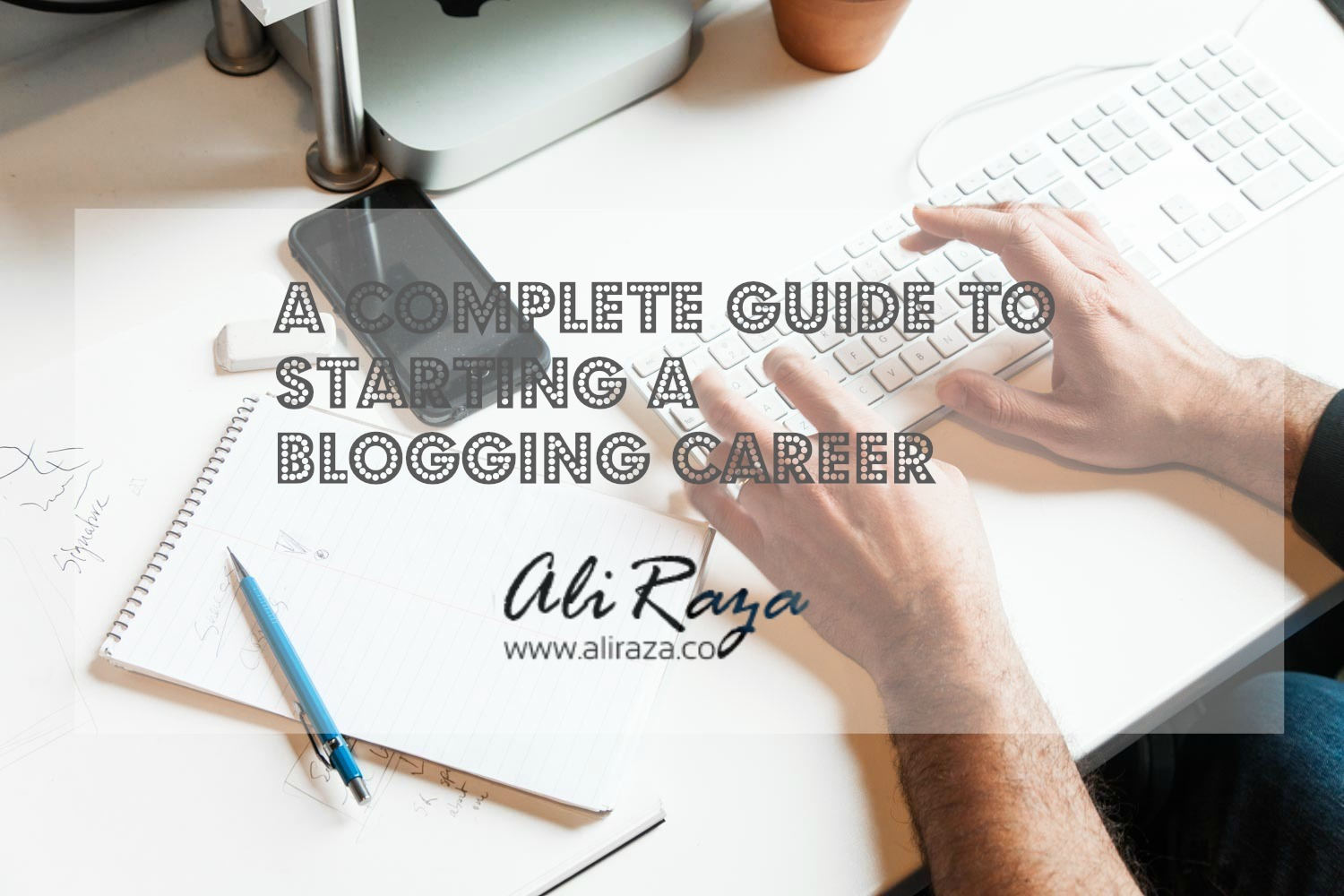 A Complete Guide to Starting a Blogging Career