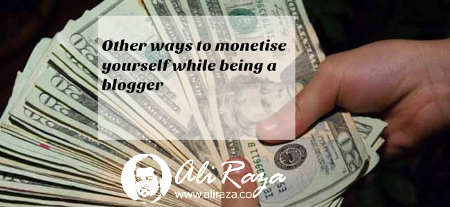 Other ways to monetise yourself while being a blogger