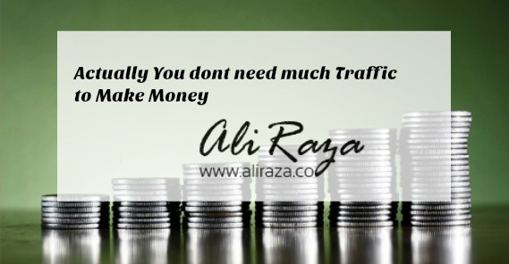 you dont need much traffic to make money