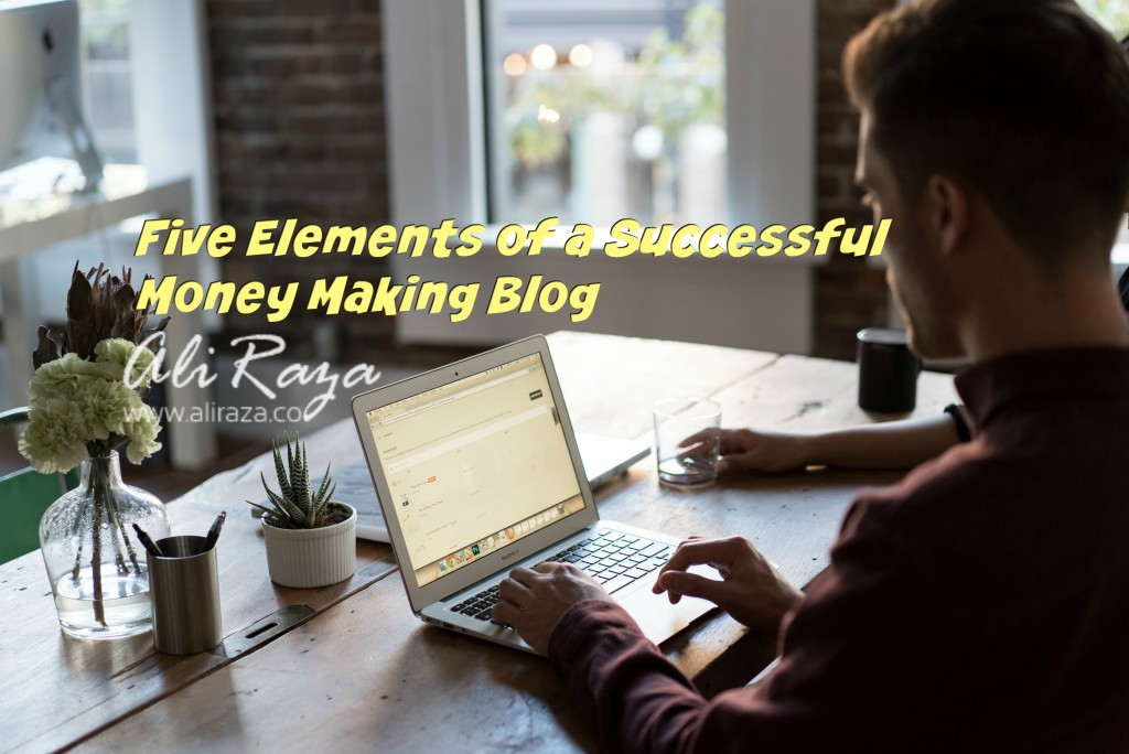 Five Elements of a Successful Money Making Blog