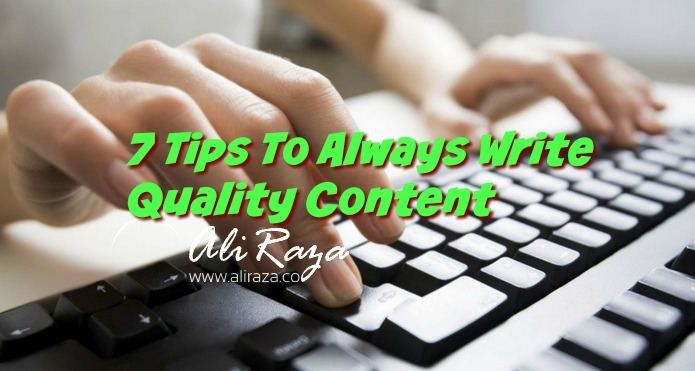 7 Tips to Always Write Quality Content
