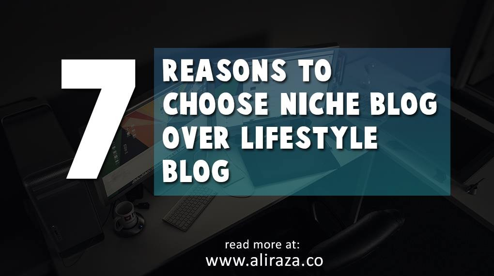 7 Reasons to choose Niche Blog over Lifestyle Blog