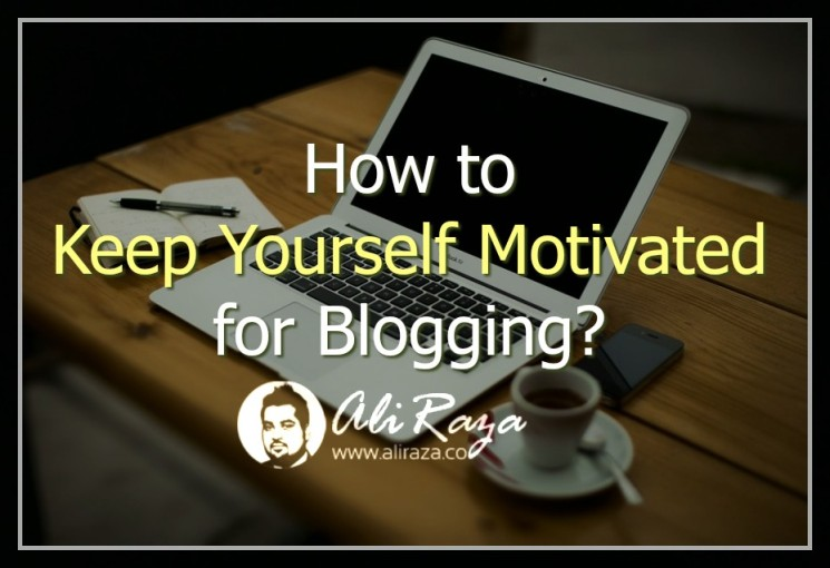 How to Keep Yourself Motivated for Blogging