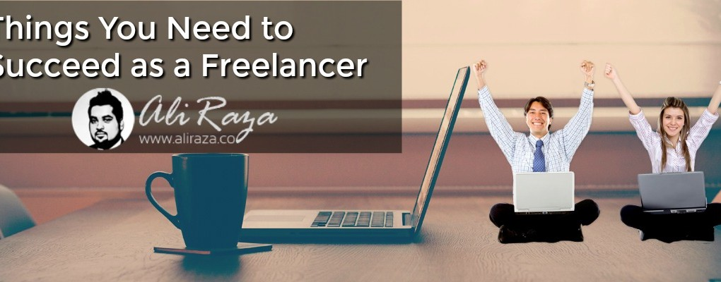 Things You Need to Succeed as a Freelancer