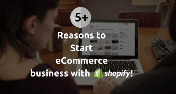 5+ Reasons to start eCommerce business with Shopify!