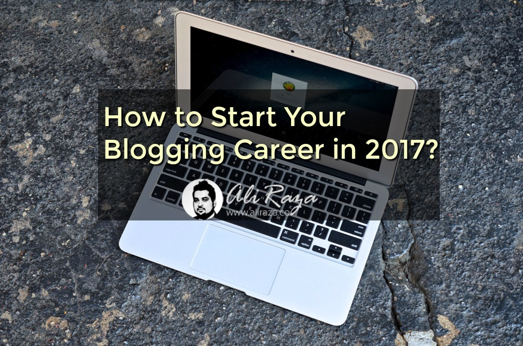 how to start your blogging career in 2017