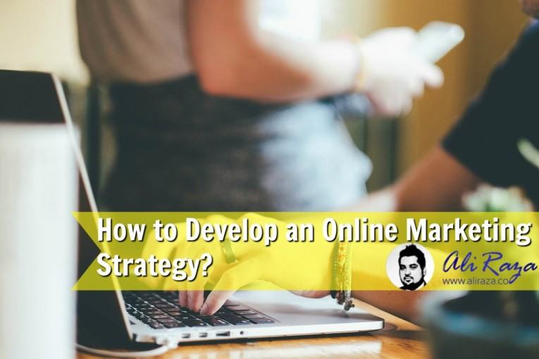How to Develop an Online Marketing Strategy aliraza