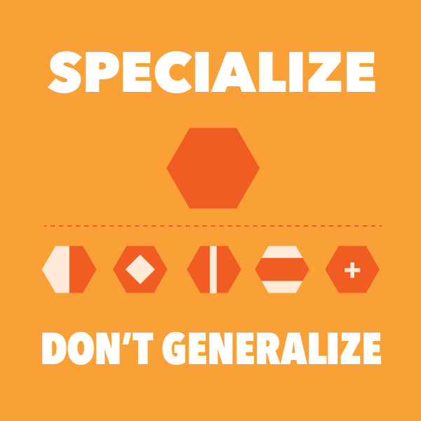 specialize dont generalize