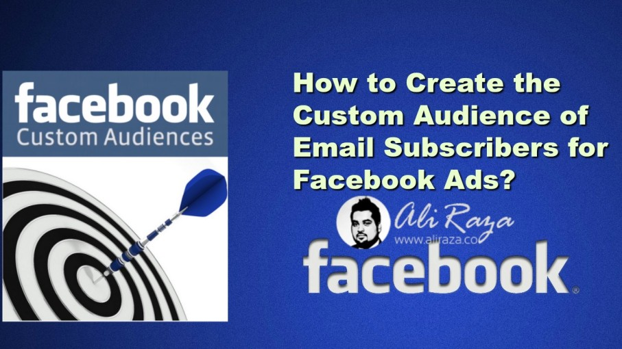 How to Create the Custom Audience of Email Subscribers for Facebook Ads