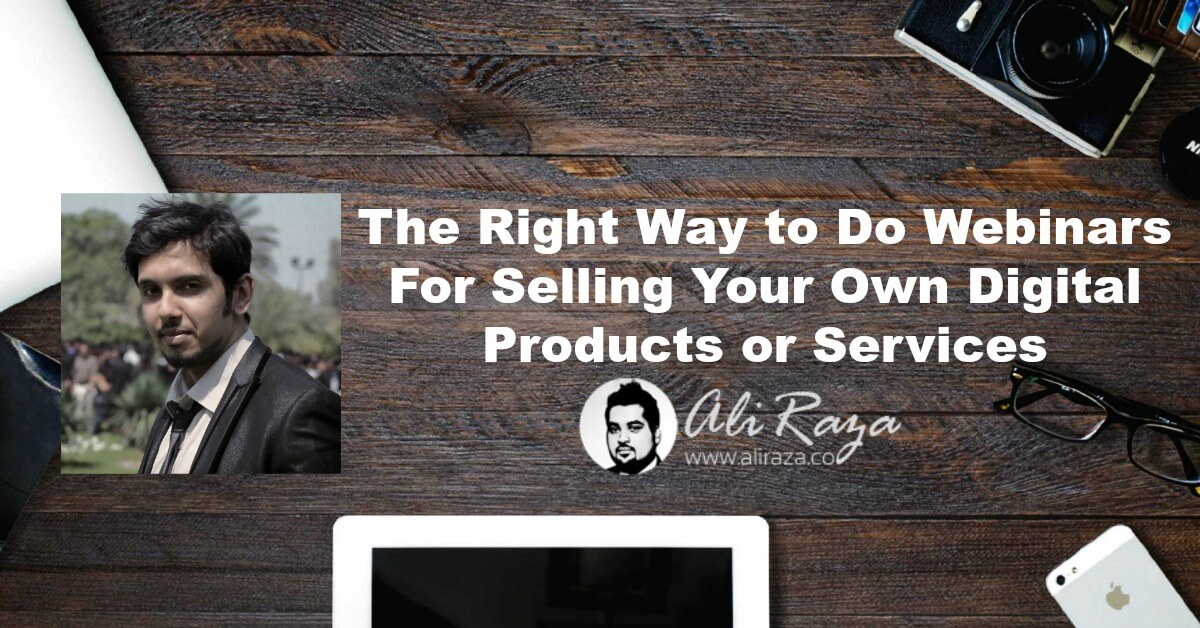 the right way to do webinars for selling your own digital products or services