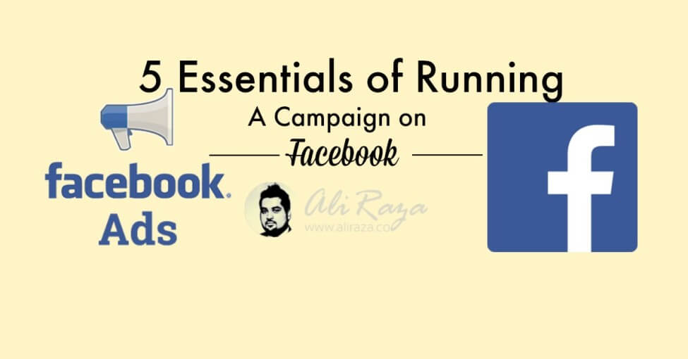 5 Essentials of Running a Campaign on facebook