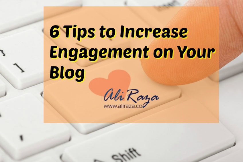 6 Tips to Increase Engagement on Your Blog
