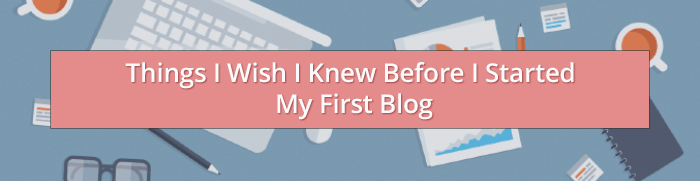 things i wish i knew before i start my blog