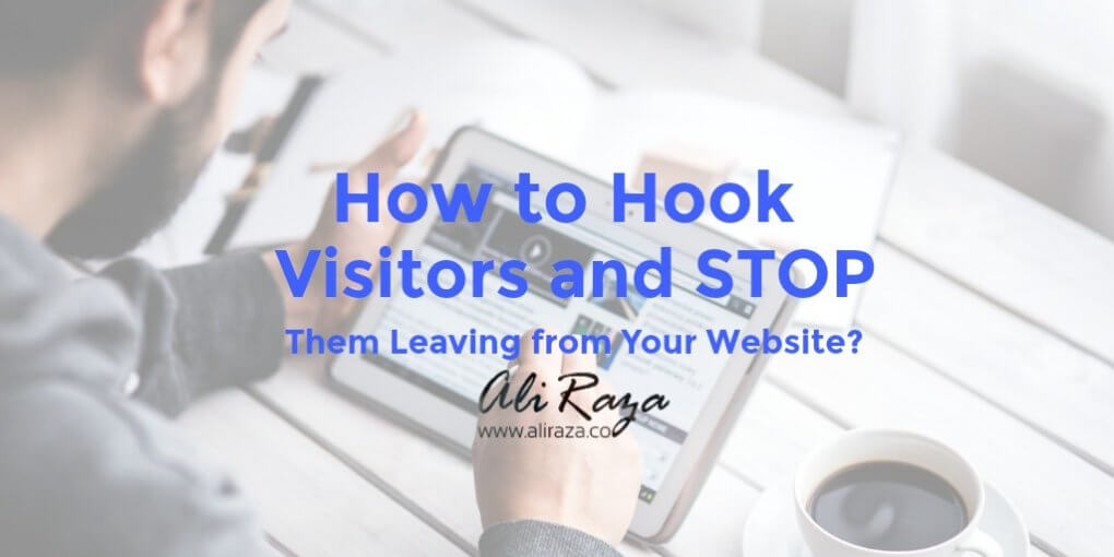 How to Hook the Visitors and Stop from Leaving Your Website?