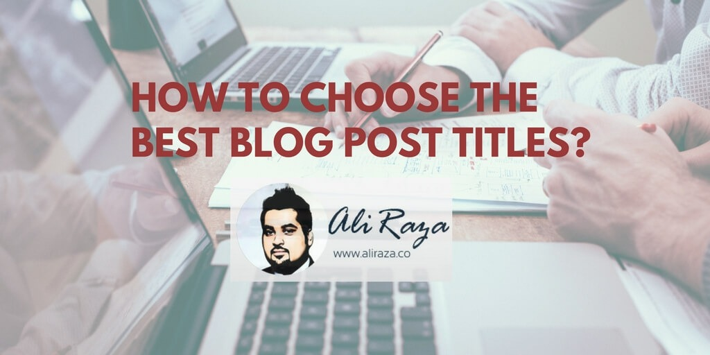How to Choose the Best Blog Post Titles