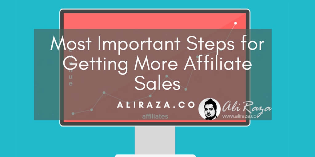 Most Important Steps for Getting More Affiliate Sales
