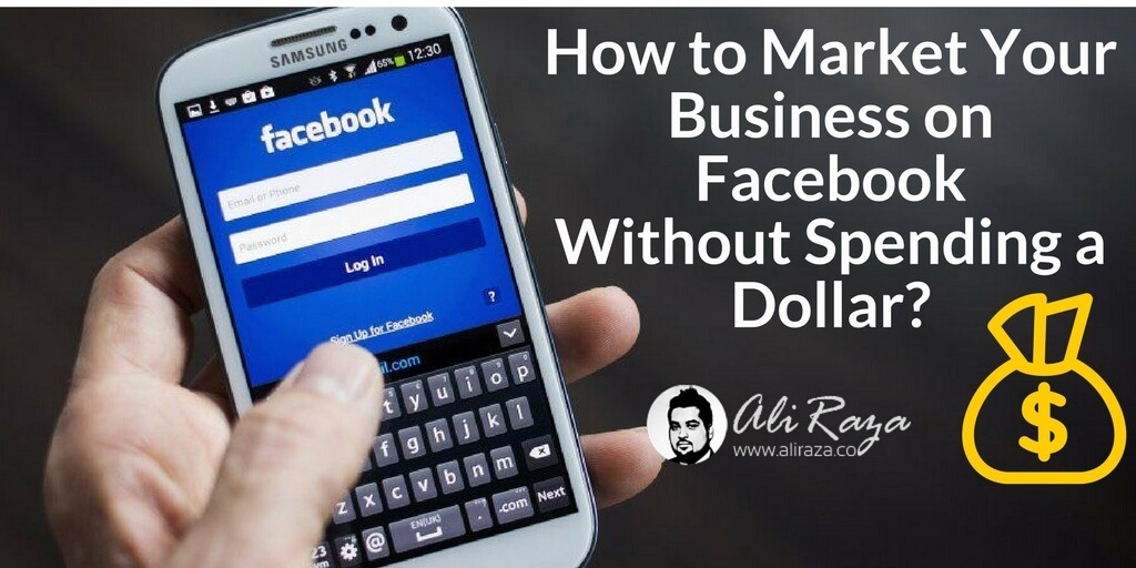 How to Market Your Business on Facebook Without Spending a Dollar