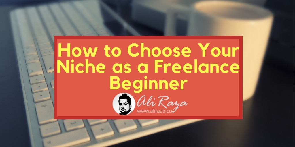How to Choose Your Niche as a Freelance Beginner