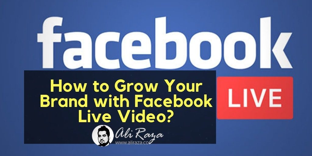 How to Grow Your Brand with Facebook Live Video