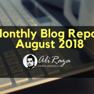 monthly blog report august 2018 ali raza