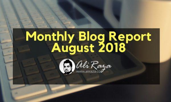 monthly blog report august 2018 ali raza