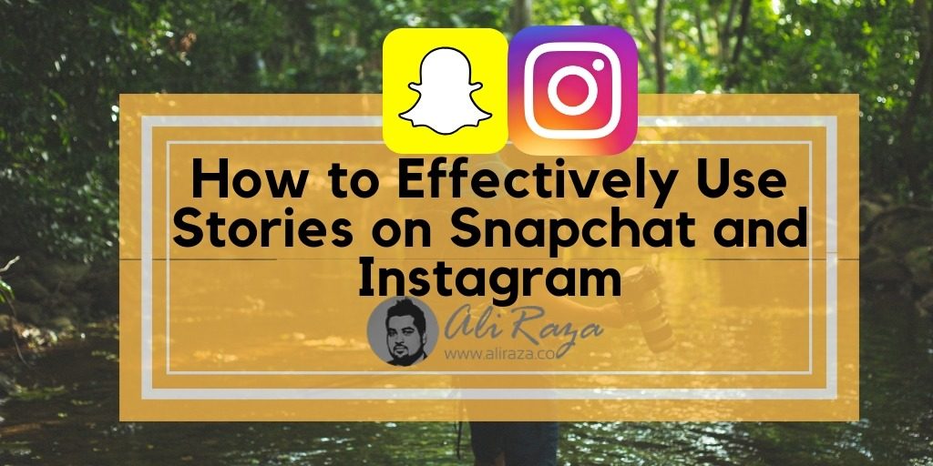 How to Effectively Use Stories on Snapchat and Instagram