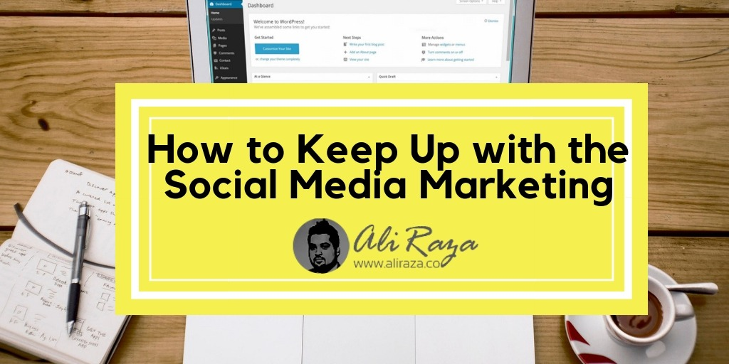 How to Keep Up with the Social Media Marketing