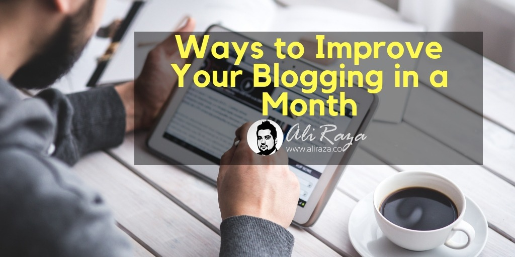 Ways to Improve Your Blogging in a Month
