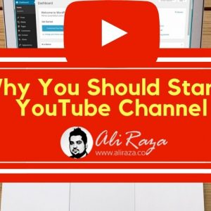 Why You Should Start a YouTube Channel