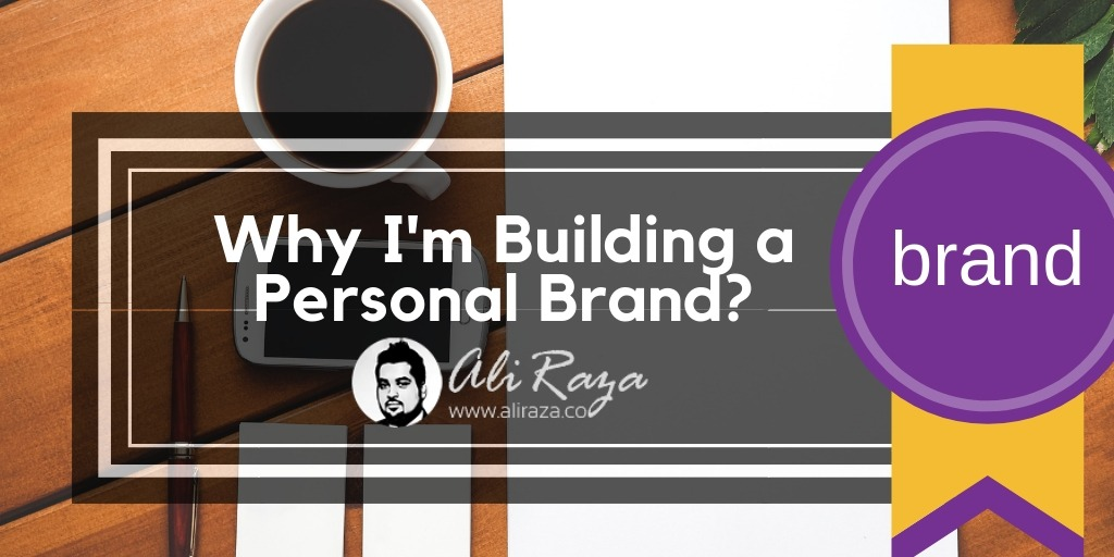 Why I'm Building a Personal Brand