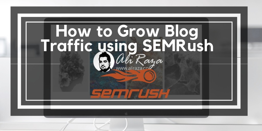 How to Grow Blog Traffic using SEMRush