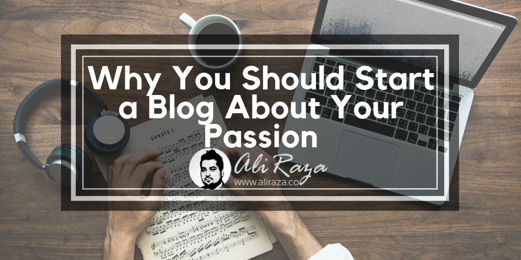 Why You Should Start a Blog About Your Passion
