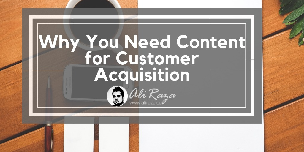 Why You Need Content for Customer Acquisition