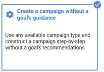 Create a campaign without a goal's guidance google ads