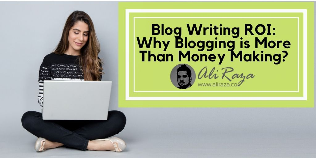 Blog Writing ROI_ Why Blogging is More Than Money Making_