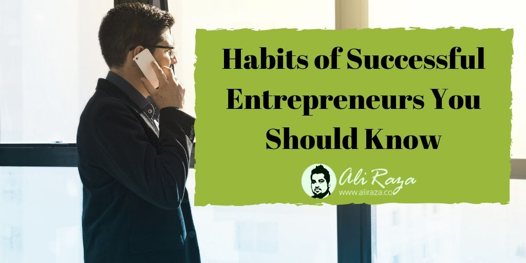 Habits of Successful Entrepreneurs You Should Know