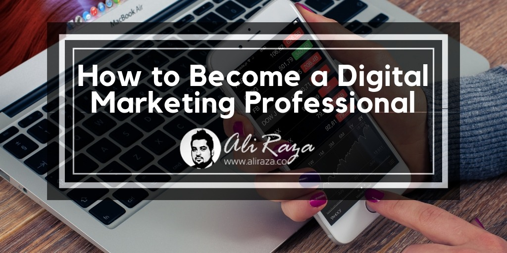 How to Become a Digital Marketing Professional