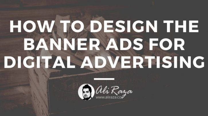 How to Design the Banner Ads for Digital Advertising