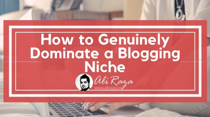 How to Genuinely Dominate a Blogging Niche