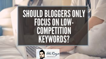 Should Bloggers Only Focus on Low-competition Keywords