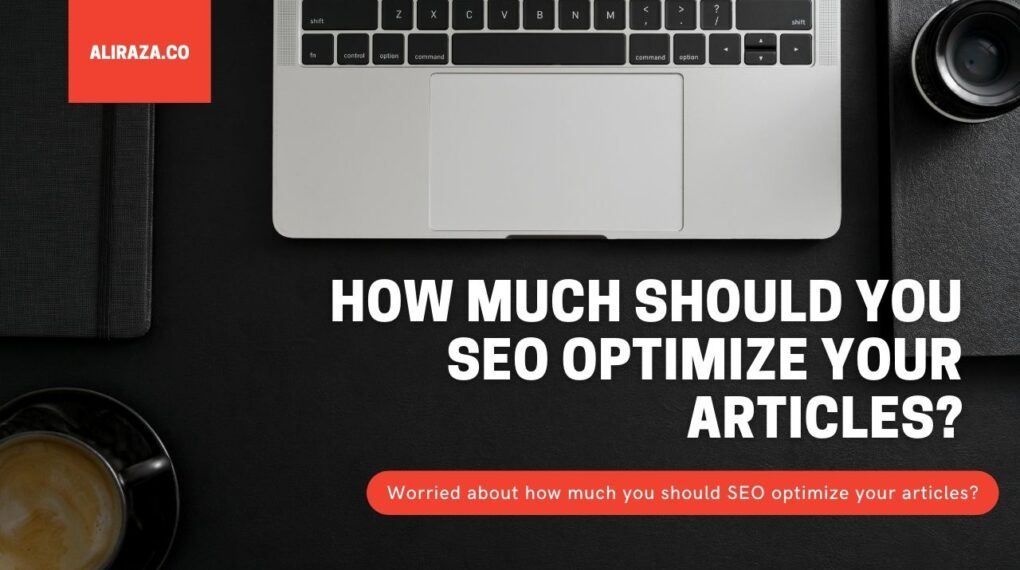 How Much Should You SEO Optimize Your Articles_