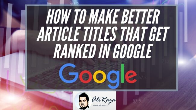 How to Make Better Article Titles that Get Ranked in Google